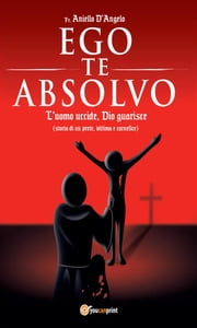 Ego te absolvo ebook by Aniello D'Angelo