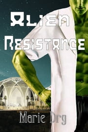 Alien Resistance ebook by Marie Dry