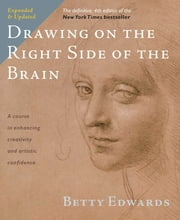 Drawing on the Right Side of the Brain - The Definitive, 4th Edition ebook by Betty Edwards