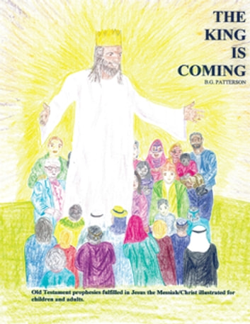 The King Is Coming - Old Testament Prophesies Fulfilled ebook by B. G. Patterson