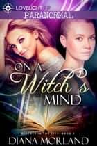 On a Witch's Mind ebook by Diana Morland