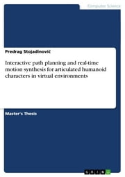 Interactive path planning and real-time motion synthesis for articulated humanoid characters in virtual environments ebook by Predrag Stojadinovi?