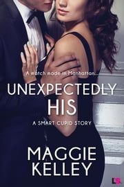 Unexpectedly His ebook by Maggie Kelley