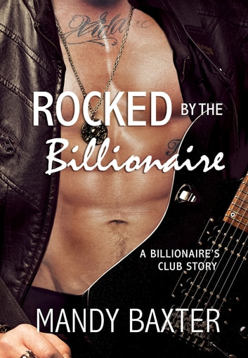 Rocked by the Billionaire - A Billionaire's Club Story ebook by Mandy Baxter