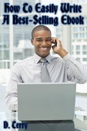 How To Easily Write A Best-Selling Ebook ebook by D. Terry