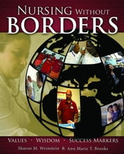 Nursing Without Borders: Values, Wisdom, Success Markers ebook by Sharon M. Weinstein,Anne Marie T. Brooks