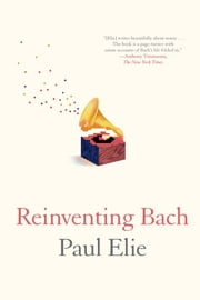 Reinventing Bach ebook by Paul Elie