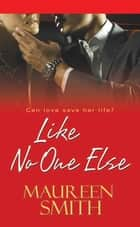 Like No One Else ebook by Maureen Smith