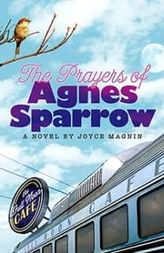 The Prayers of Agnes Sparrow - A Novel of Bright's Pond ebook by Joyce Magnin