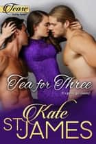 Tea for Three ebook by Kate St. James
