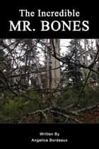 The Incredible Mr Bones ebook by Angelica Bordeaux