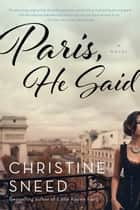 Paris, He Said ebook by Christine Sneed