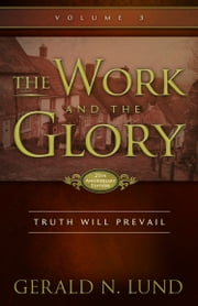 The Work and the Glory: Volume 3 - Truth Will Prevail ebook by Gerald N. Lund