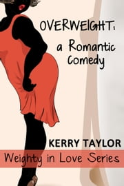Overweight - Weighty In Love, #1 ebook by Kerry Taylor