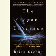 The Elegant Universe - Superstrings, Hidden Dimensions, and the Quest for the Ultimate Theory audiobook by Brian Greene
