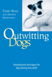 Outwitting Dogs ebook by Terry Ryan,Kirsten Mortensen