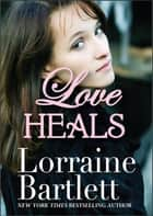 Love Heals ebook by Lorraine Bartlett