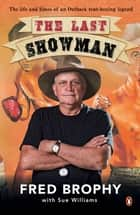 The Last Showman ebook by Fred Brophy, Sue Williams