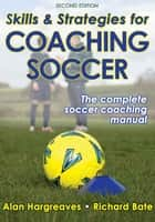 Skills & Strategies for Coaching Soccer, Second Edition ebook by Alan Hargreaves, Richard Bate