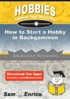 How to Start a Hobby in Backgammon - How to Start a Hobby in Backgammon ebook by Frederick Garza
