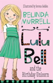Lulu Bell and the Birthday Unicorn ebook by Belinda Murrell, Serena Geddes