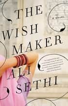 The Wish Maker eBook by Ali Sethi