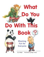 What Do You Do With This Book? - Rhyming Fun for Everyone ebook by Al Wight,Roger Clarke
