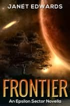 Frontier - An Epsilon Sector Novella ebook by Janet Edwards