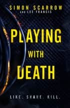 Playing With Death - A gripping serial killer thriller you won't be able to put down… ebook by Simon Scarrow, Lee Francis