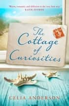 The Cottage of Curiosities: The most heartwarming, feel-good fiction book of 2020 from the top 10 bestselling author of 59 Memory Lane! (Pengelly Series, Book 2) ebook by Celia Anderson