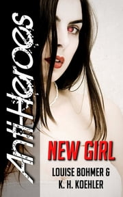 New Girl (Anti-Heroes Book I) ebook by Louise Bohmer,K.H. Koehler