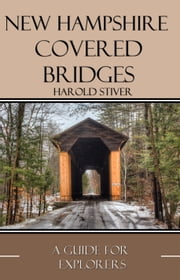 New Hampshire Covered Bridges ebook by Harold Stiver