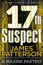 17th Suspect - (Women's Murder Club 17) 電子書 by James Patterson