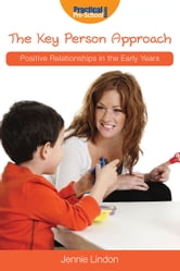 The Key Person Approach - Positive Relationships in the Early Years ebook by Jennie Lindon