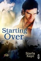Starting Over ebook by Starla Kaye