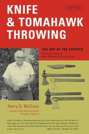 Knife & Tomahawk Throwing - The Art of the Experts ebook by Harry K. McEvoy