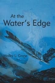 At the Water's Edge ebook by Wesley L. Crane