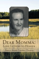 Dear Momma: Love Letters to Heaven ebook by Patricia Annette Tompkins Dunaway