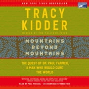 Mountains Beyond Mountains - The Quest of Dr. Paul Farmer, a Man Who Would Cure the World audiobook by Tracy Kidder