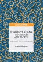 Children's Online Behaviour and Safety - Policy and Rights Challenges ebook by Andy Phippen