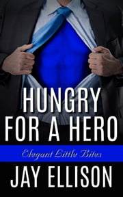 Hungry for a Hero (Elegant Little Bites #3) ebook by Jay Ellison