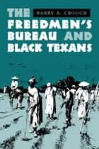 The Freedmen's Bureau and Black Texans ebook by Barry A. Crouch