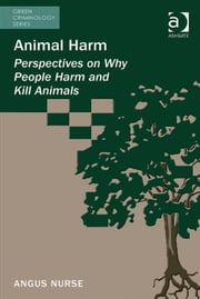 Animal Harm - Perspectives on Why People Harm and Kill Animals ebook by Dr Angus Nurse,Dr Michael J Lynch,Professor Paul B Stretesky