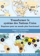 Transformer le système des Nations Unies - Esquisses pour un monde plus fonctionnel ebook by Joseph E. Schwartzberg