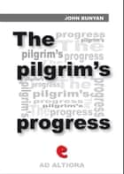 The Pilgrim's Progress from This World to That Which Is to Come; Delivered under the Similitude of a Dream ebook by John Bunyan
