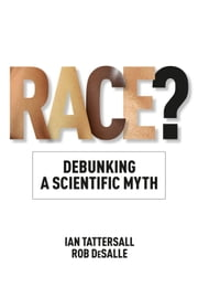 Race? - Debunking a Scientific Myth ebook by Ian Tattersall,Rob DeSalle
