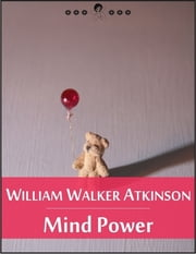 Mind Power: The Secret of Mental Magic (New Thought Edition - Secret Library) ebook by William Walker Atkinson