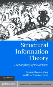 Structural Information Theory - The Simplicity of Visual Form ebook by Peter A. van der Helm,Emanuel L. J. Leeuwenberg