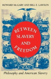 Between Slavery and Freedom - Philosophy and American Slavery ebook by Howard McGary, Jr.,Bill E. Lawson