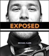 Exposed - Inside the Life and Images of a Pro Photographer ebook by Michael Clark